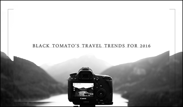 Black Tomato's travel trends for 2016 - Black Tomato